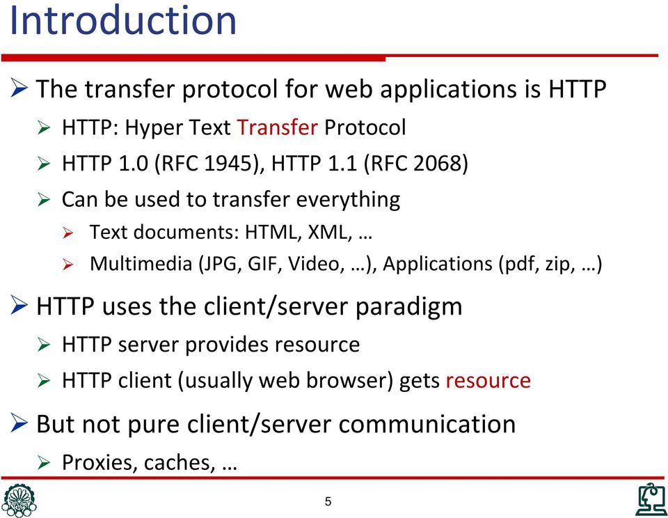 1 (RFC 2068) Can be used to transfer everything Text documents: HTML, XML, Multimedia (JPG, GIF, Video, ),