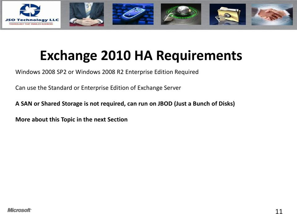 of Exchange Server A SAN or Shared Storage is not required, can run on