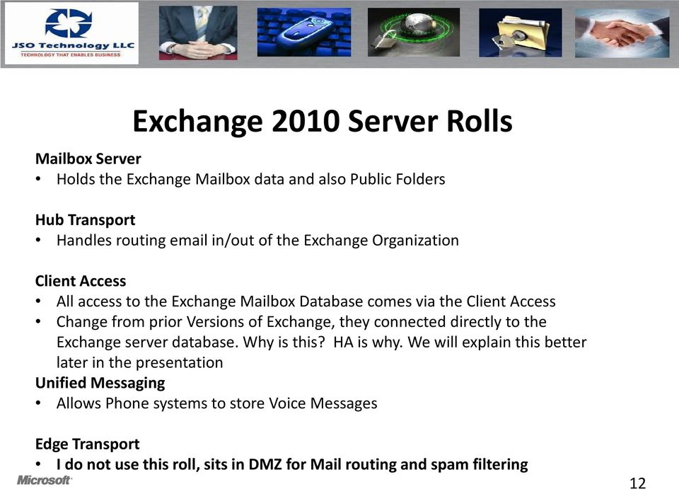 Exchange, they connected directly to the Exchange server database. Why is this? HA is why.