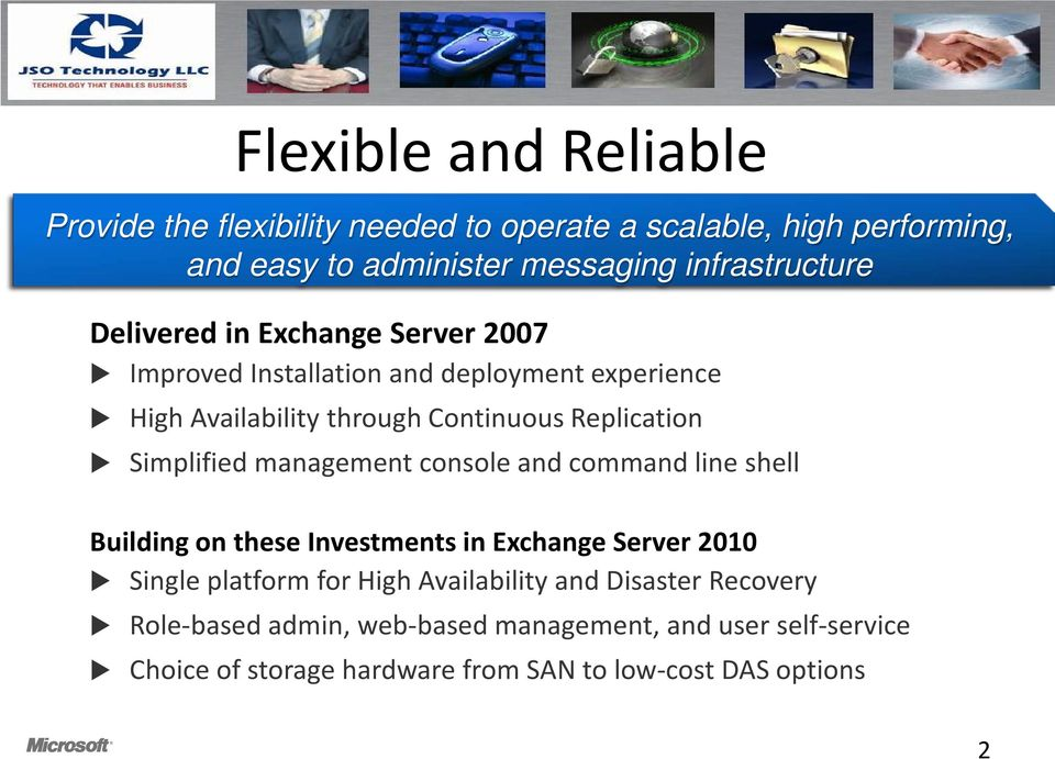 Simplified management console and command line shell Building on these Investments in Exchange Server 2010 Single platform for High