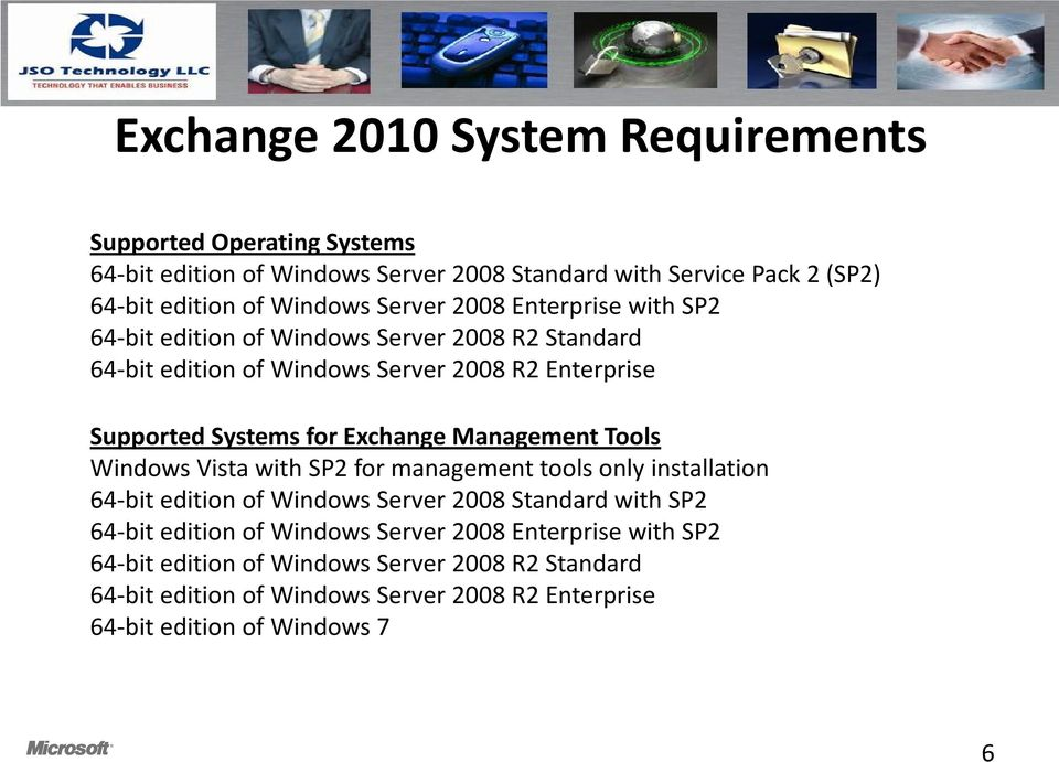 Exchange Management Tools Windows Vista with SP2 for management tools only installation 64-bit edition of Windows Server 2008 Standard with SP2 64-bit edition of