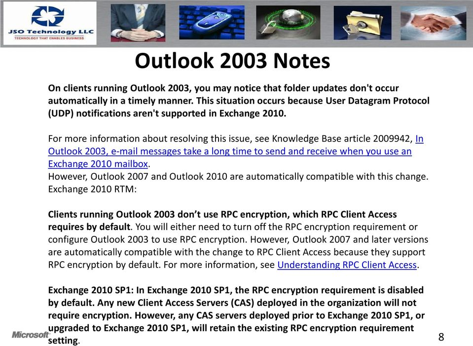 For more information about resolving this issue, see Knowledge Base article 2009942, In Outlook 2003, e-mail messages take a long time to send and receive when you use an Exchange 2010 mailbox.