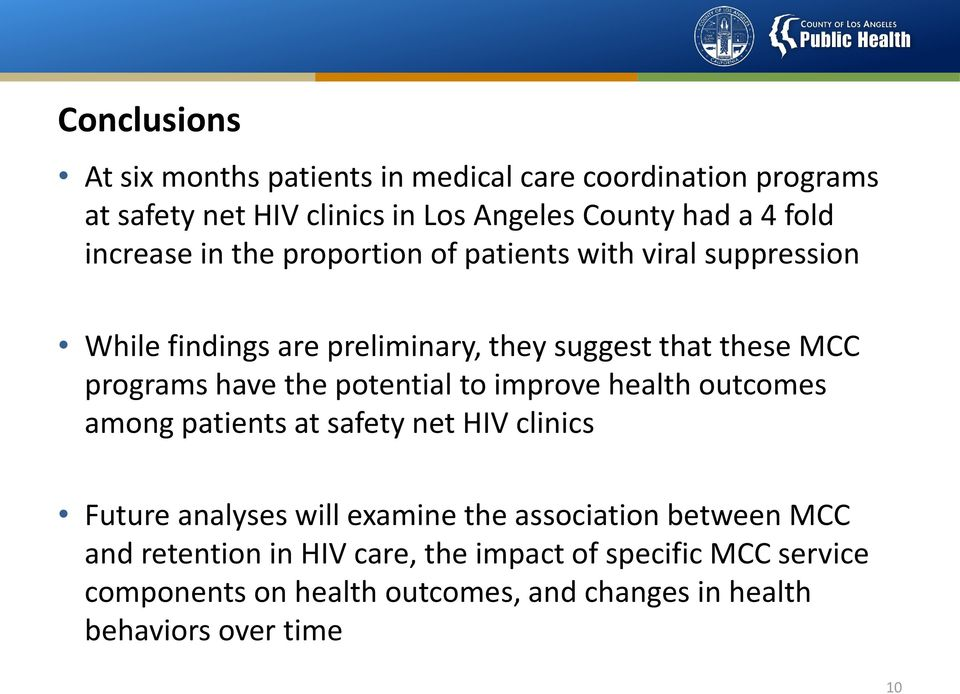 the potential to improve health outcomes among patients at safety net HIV clinics Future analyses will examine the association between
