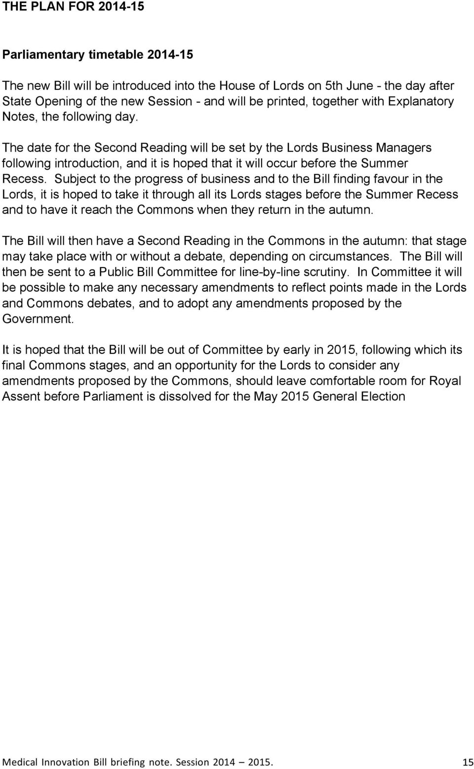 The date for the Second Reading will be set by the Lords Business Managers following introduction, and it is hoped that it will occur before the Summer Recess.