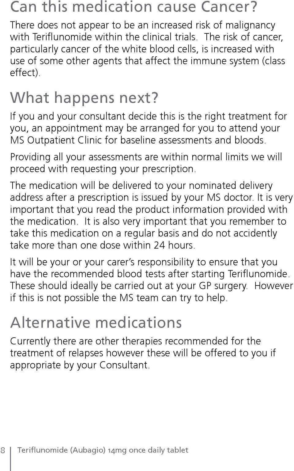 If you and your consultant decide this is the right treatment for you, an appointment may be arranged for you to attend your MS Outpatient Clinic for baseline assessments and bloods.