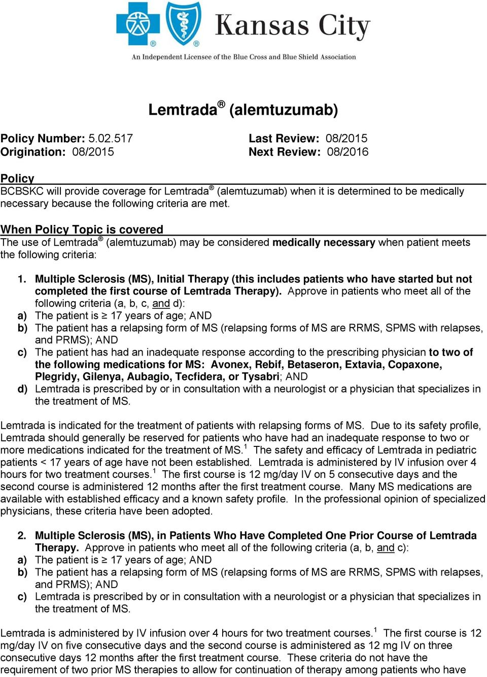 criteria are met. When Policy Topic is covered The use of Lemtrada (alemtuzumab) may be considered medically necessary when patient meets the following criteria: 1.