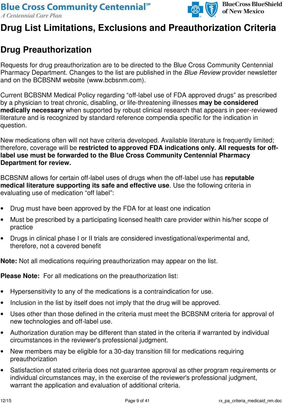 Current BCBSNM Medical Policy regarding off-label use of FDA approved drugs as prescribed by a physician to treat chronic, disabling, or life-threatening illnesses may be considered medically