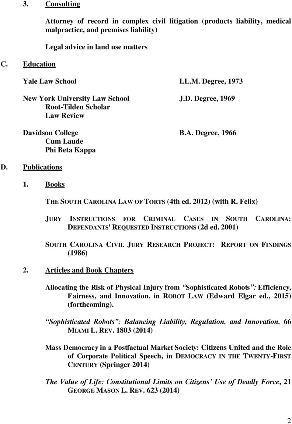 Books THE SOUTH CAROLINA LAW OF TORTS (4th ed. 2012) (with R. Felix) JURY INSTRUCTIONS FOR CRIMINAL CASES IN SOUTH CAROLINA: DEFENDANTS= REQUESTED INSTRUCTIONS (2d ed.