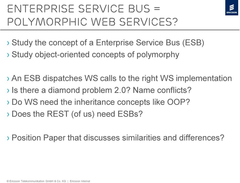 An ESB dispatches WS calls to the right WS implementation Is there a diamond problem 2.0?