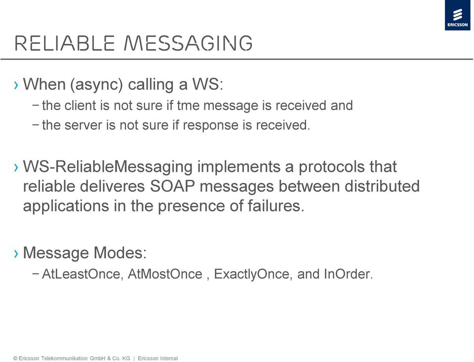 WS-ReliableMessaging implements a protocols that reliable deliveres SOAP messages between