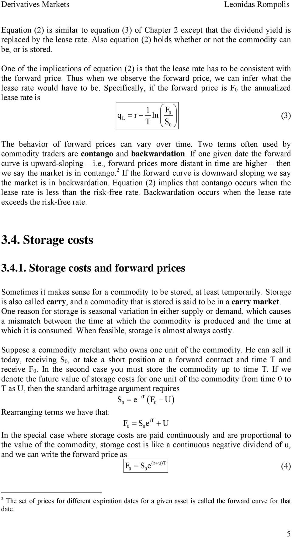 Specifically, if the forward price is F 0 the annualized lease rate is 1 F 0 ql r ln (3) T S0 The behavior of forward prices can vary over time.