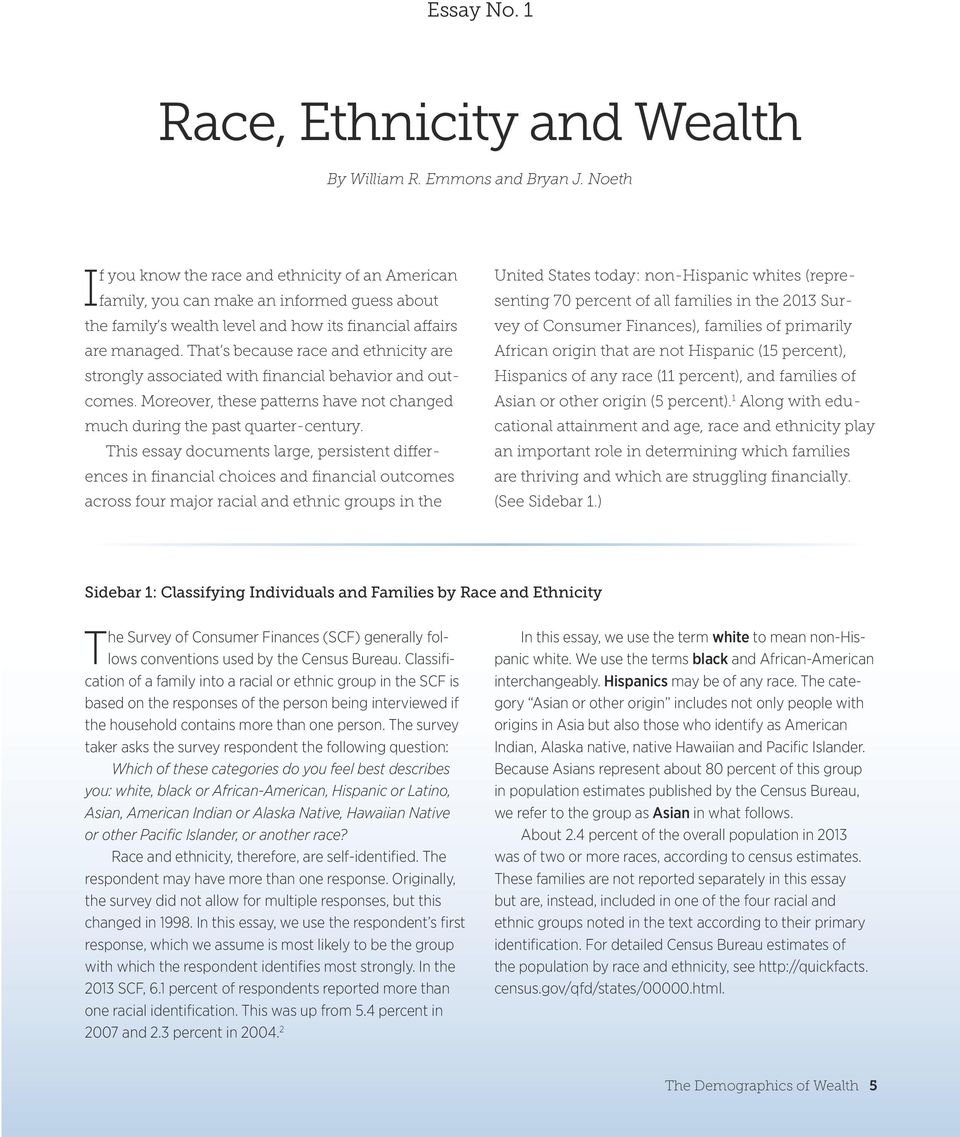 That s because race and ethnicity are strongly associated with financial behavior and outcomes. Moreover, these patterns have not changed much during the past quarter-century.