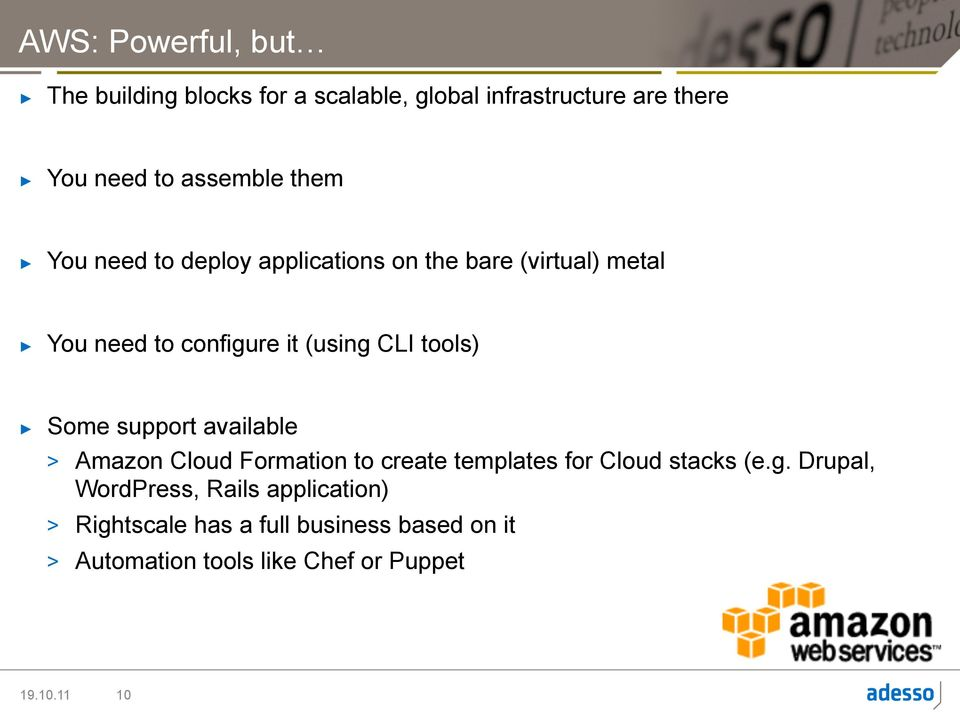 Some support available > Amazon Cloud Formation to create templates for Cloud stacks (e.g.