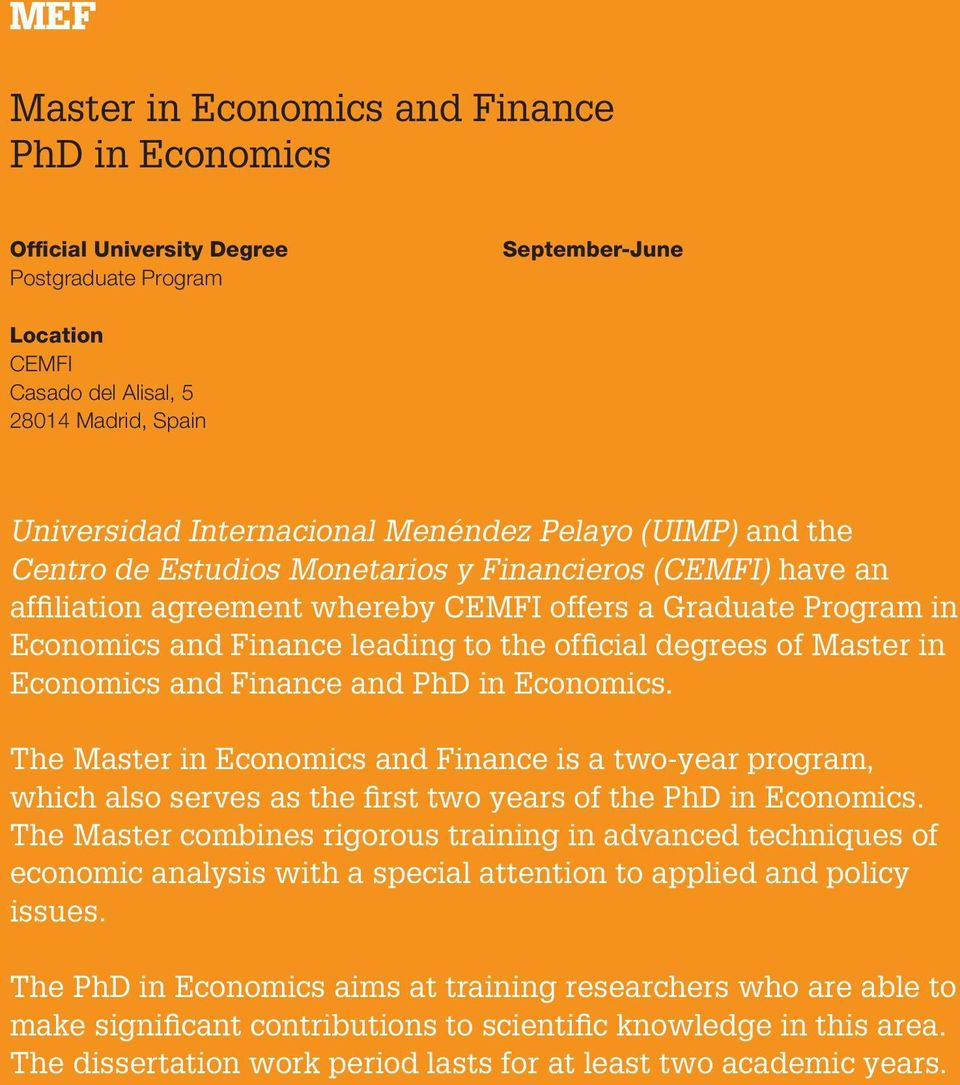 official degrees of Master in Economics and Finance and PhD in Economics. The Master in Economics and Finance is a two-year program, which also serves as the first two years of the PhD in Economics.
