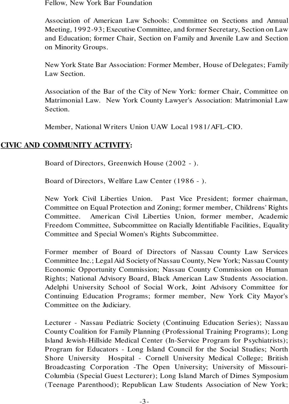 Association of the Bar of the City of New York: former Chair, Committee on Matrimonial Law. New York County Lawyer's Association: Matrimonial Law Section.