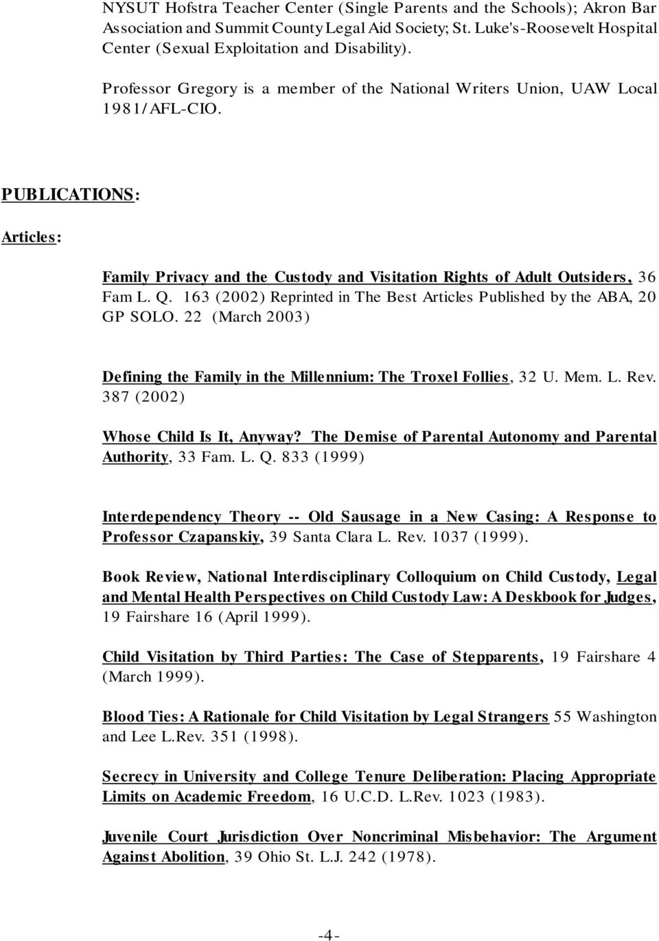 163 (2002) Reprinted in The Best Articles Published by the ABA, 20 GP SOLO. 22 (March 2003) Defining the Family in the Millennium: The Troxel Follies, 32 U. Mem. L. Rev.