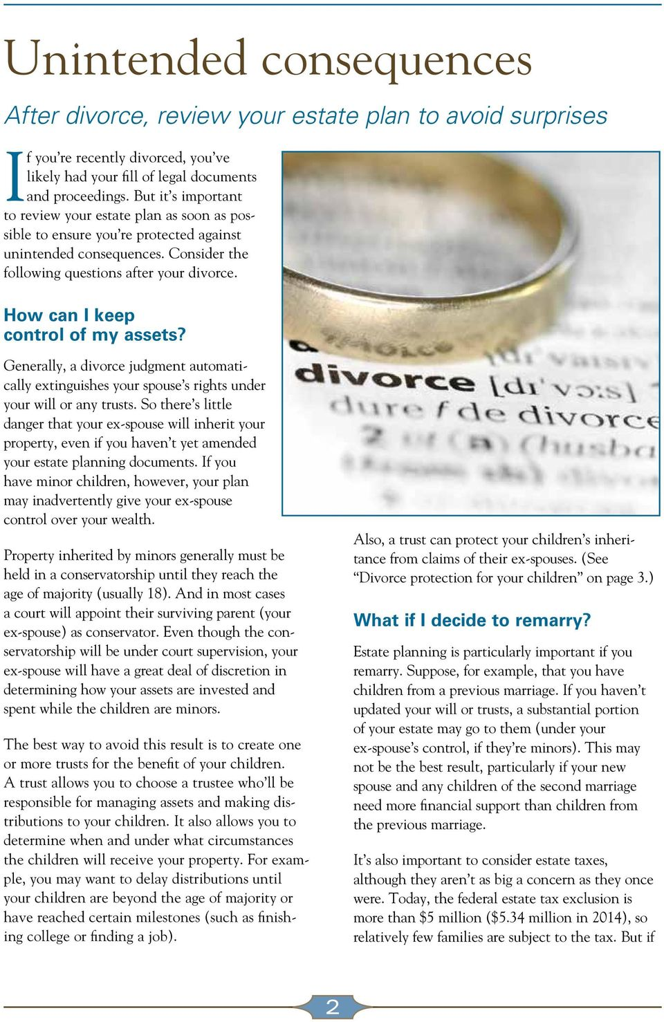How can I keep control of my assets? Generally, a divorce judgment automatically extinguishes your spouse s rights under your will or any trusts.