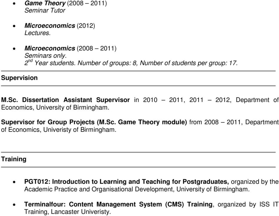 Dissertation Assistant Supervisor in 2010 2011, 2011 2012, Department of Economics, University of Birmingham. Supervisor for Group Projects (M.Sc.