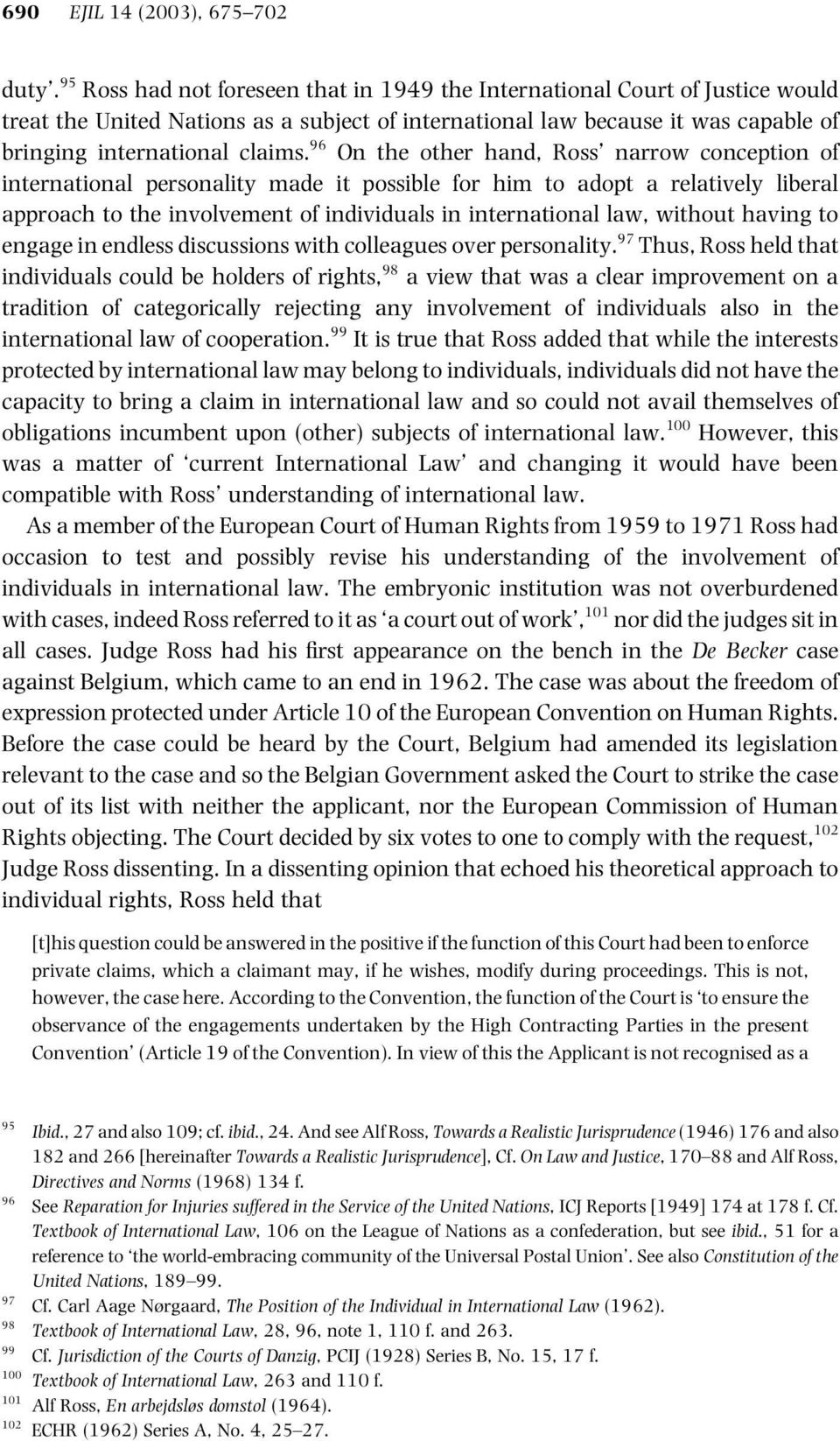 96 On the other hand, Ross narrow conception of international personality made it possible for him to adopt a relatively liberal approach to the involvement of individuals in international law,