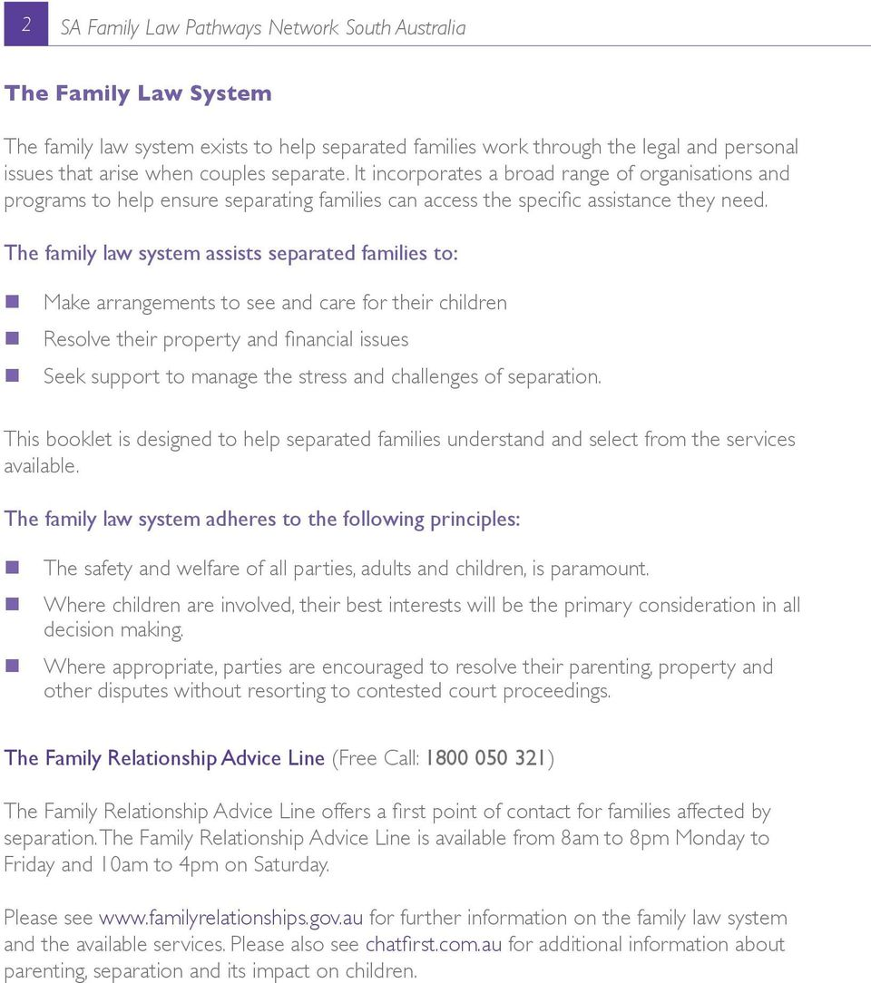 The family law system assists separated families to: nmake arrangements to see and care for their children nresolve their property and financial issues nseek support to manage the stress and