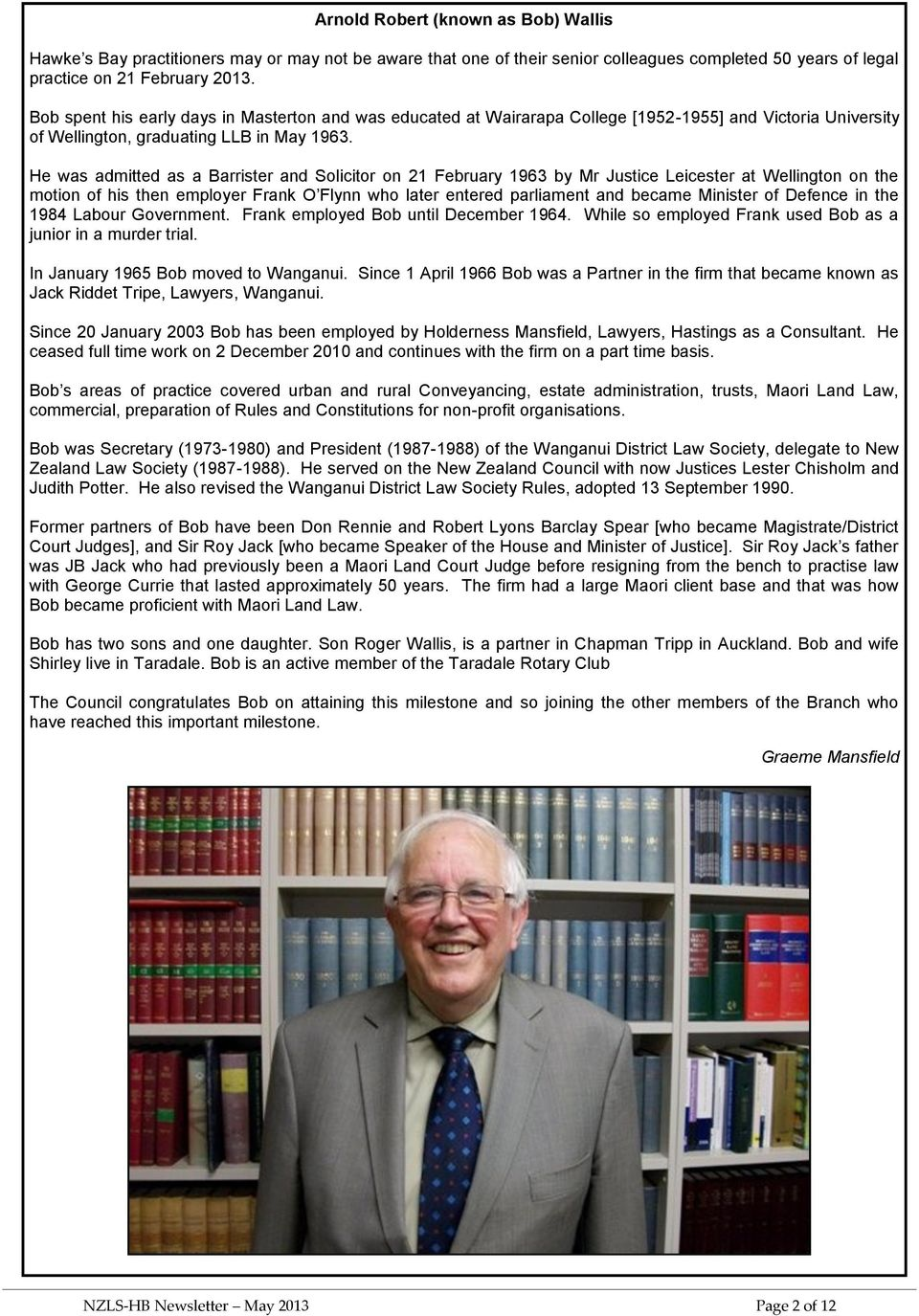 He was admitted as a Barrister and Solicitor on 21 February 1963 by Mr Justice Leicester at Wellington on the motion of his then employer Frank O Flynn who later entered parliament and became