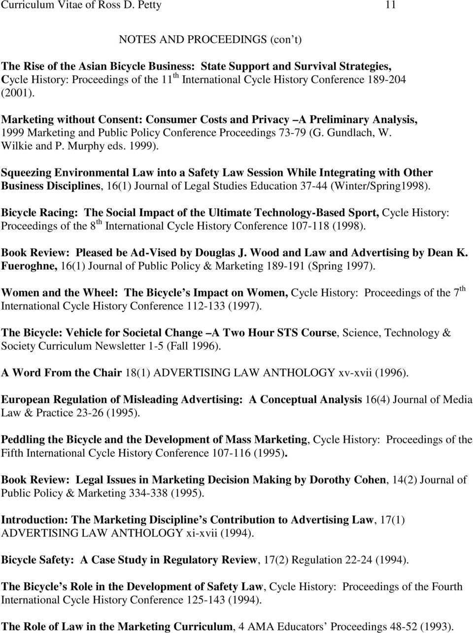 189-204 (2001). Marketing without Consent: Consumer Costs and Privacy A Preliminary Analysis, 1999 Marketing and Public Policy Conference Proceedings 73-79 (G. Gundlach, W. Wilkie and P. Murphy eds.