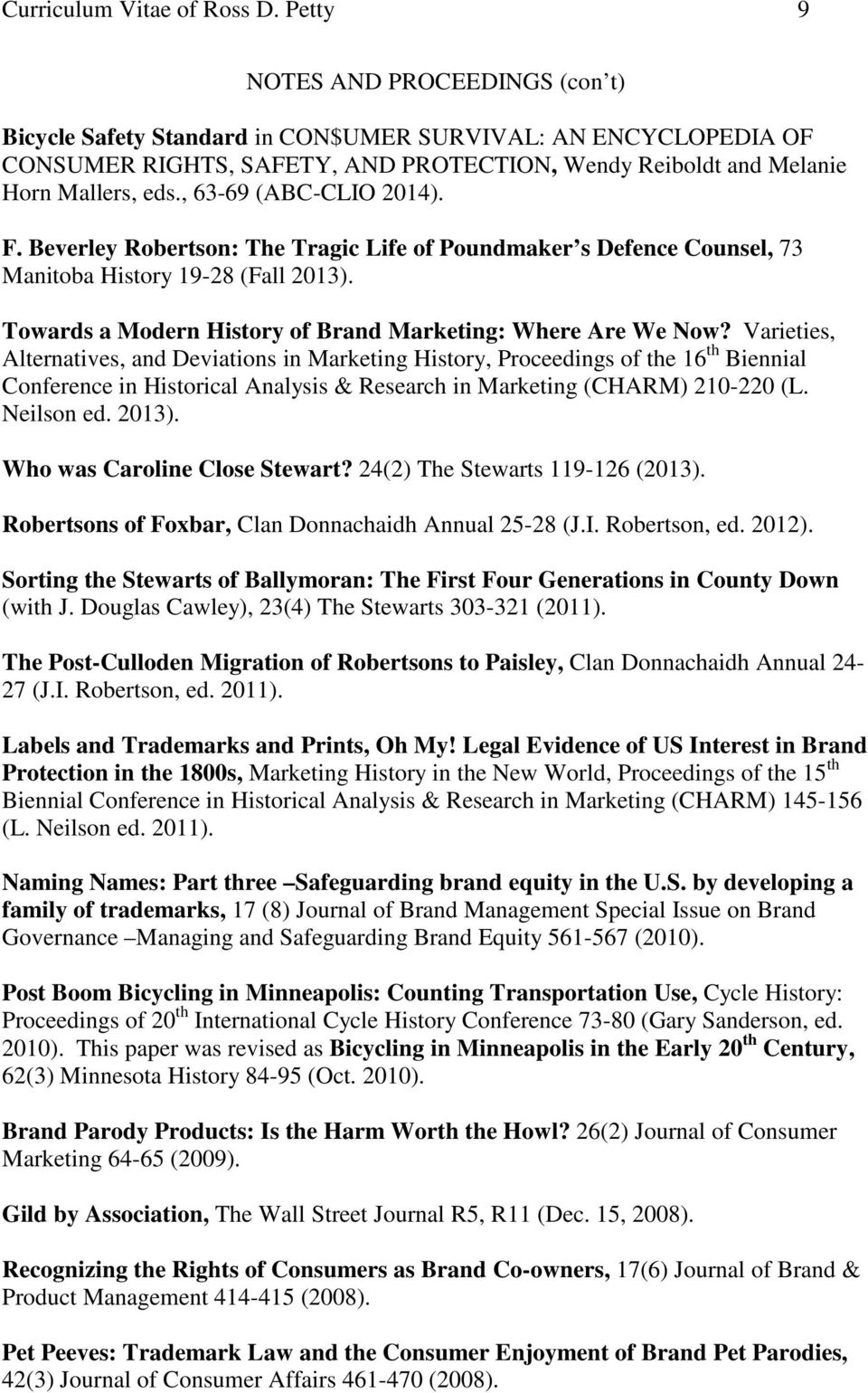 , 63-69 (ABC-CLIO 2014). F. Beverley Robertson: The Tragic Life of Poundmaker s Defence Counsel, 73 Manitoba History 19-28 (Fall 2013). Towards a Modern History of Brand Marketing: Where Are We Now?