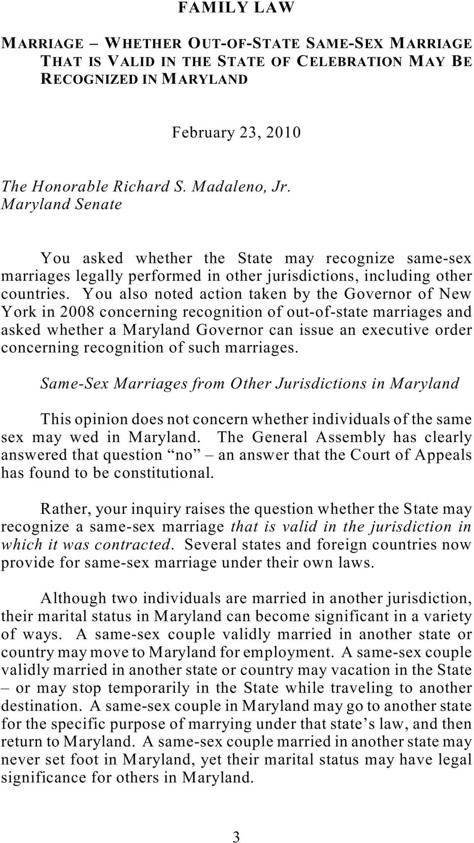 You also noted action taken by the Governor of New York in 2008 concerning recognition of out-of-state marriages and asked whether a Maryland Governor can issue an executive order concerning