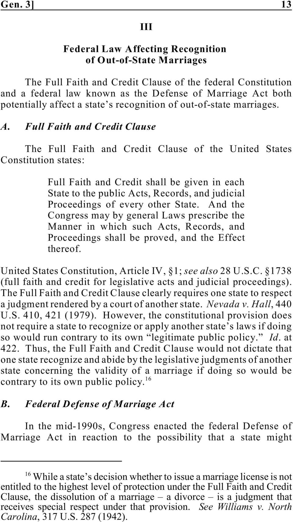Full Faith and Credit Clause The Full Faith and Credit Clause of the United States Constitution states: Full Faith and Credit shall be given in each State to the public Acts, Records, and judicial