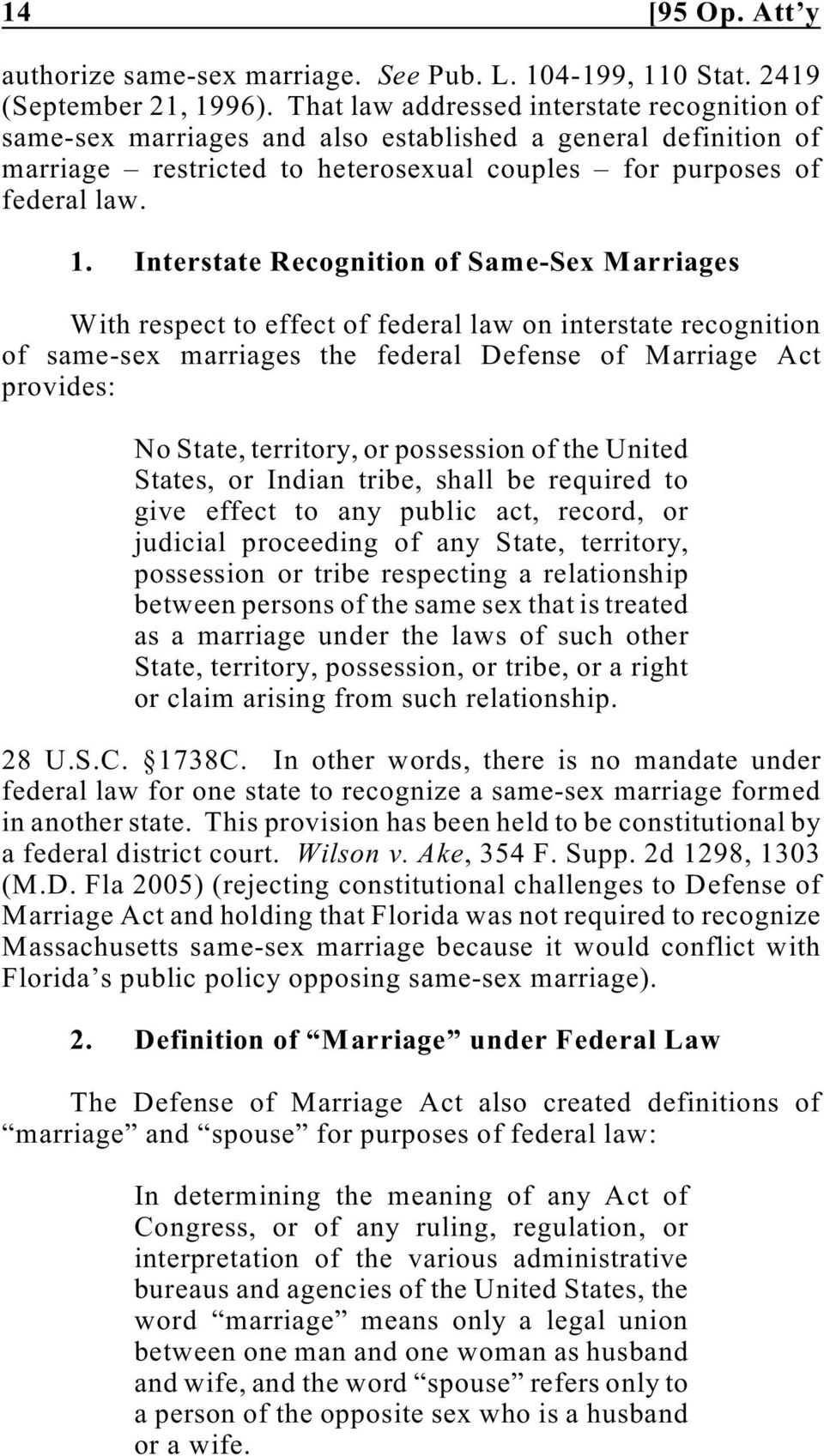Interstate Recognition of Same-Sex Marriages With respect to effect of federal law on interstate recognition of same-sex marriages the federal Defense of Marriage Act provides: No State, territory,