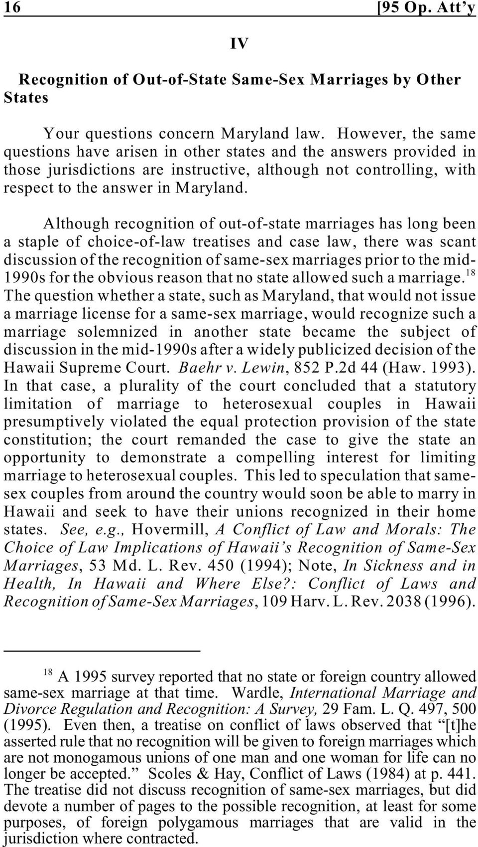 Although recognition of out-of-state marriages has long been a staple of choice-of-law treatises and case law, there was scant discussion of the recognition of same-sex marriages prior to the mid-