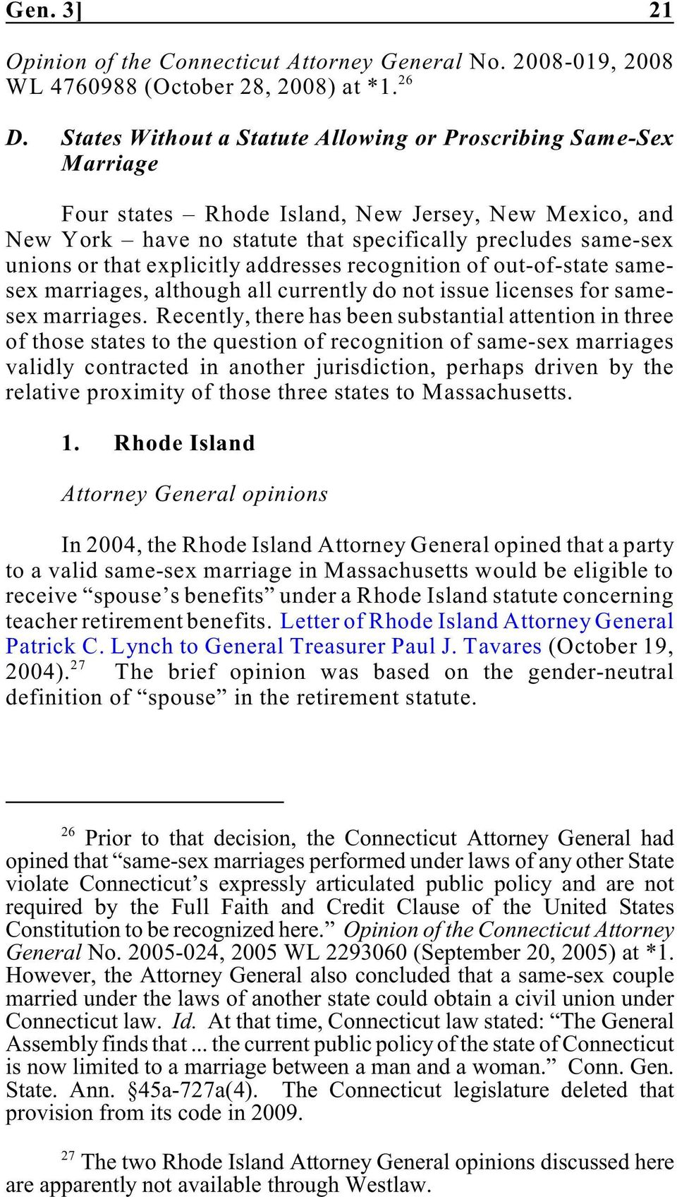 explicitly addresses recognition of out-of-state samesex marriages, although all currently do not issue licenses for samesex marriages.