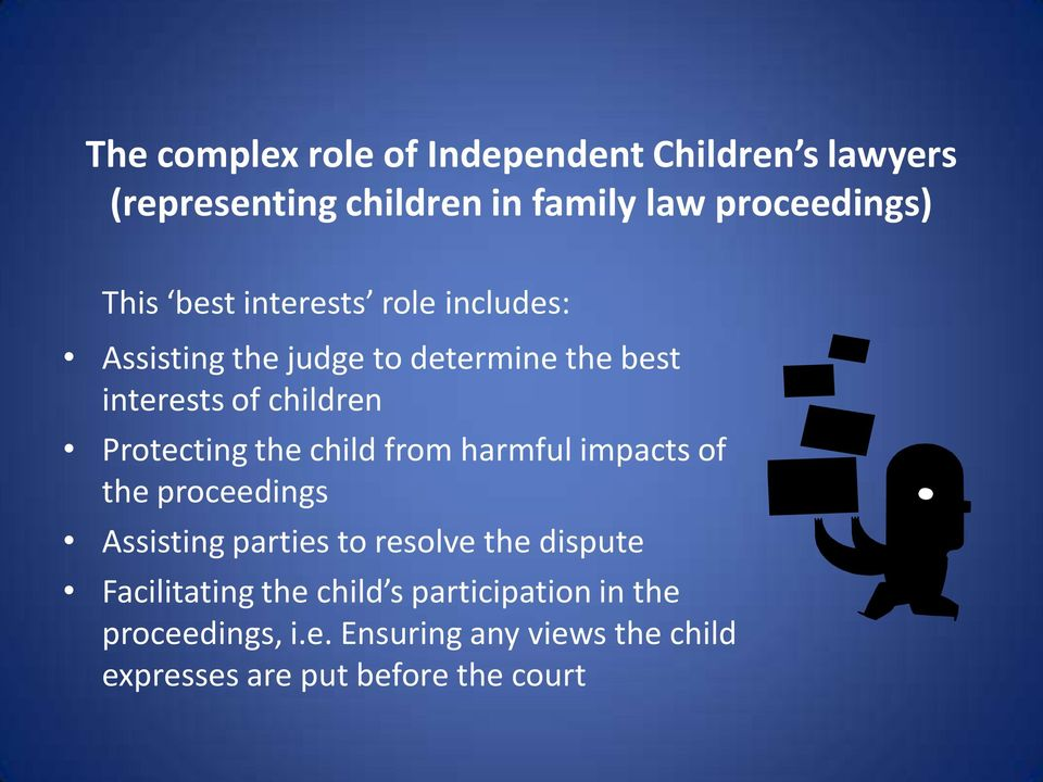 the child from harmful impacts of the proceedings Assisting parties to resolve the dispute Facilitating the