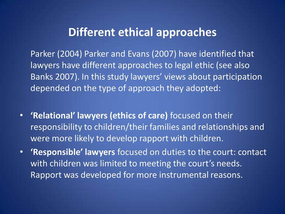 In this study lawyers views about participation depended on the type of approach they adopted: Relational lawyers (ethics of care) focused on their