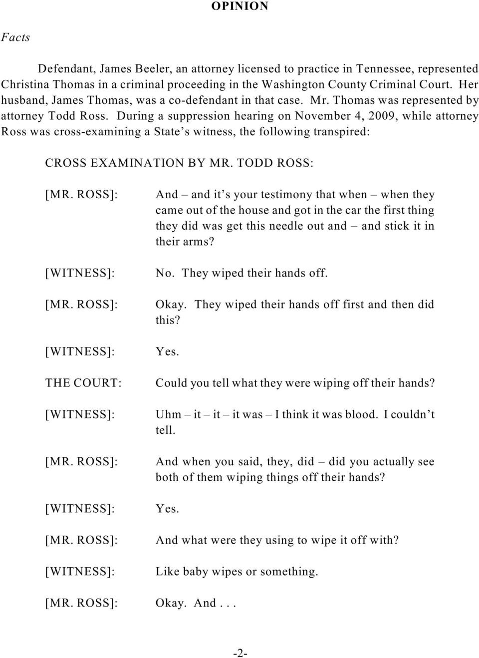 During a suppression hearing on November 4, 2009, while attorney Ross was cross-examining a State s witness, the following transpired: CROSS EXAMINATION BY MR. TODD ROSS: [MR. ROSS]: [WITNESS]: [MR.