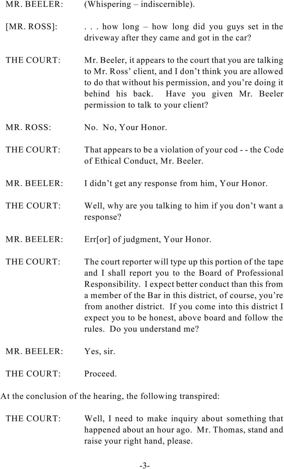 Beeler permission to talk to your client? No. No, Your Honor. That appears to be a violation of your cod - - the Code of Ethical Conduct, Mr. Beeler. I didn t get any response from him, Your Honor.