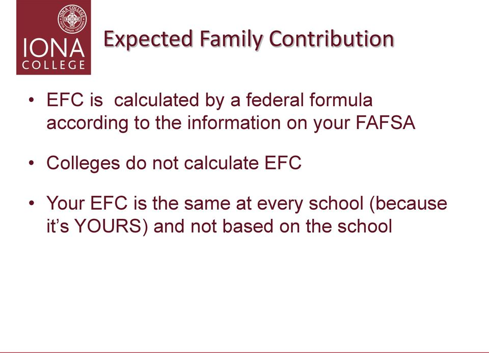 FAFSA Colleges do not calculate EFC Your EFC is the same