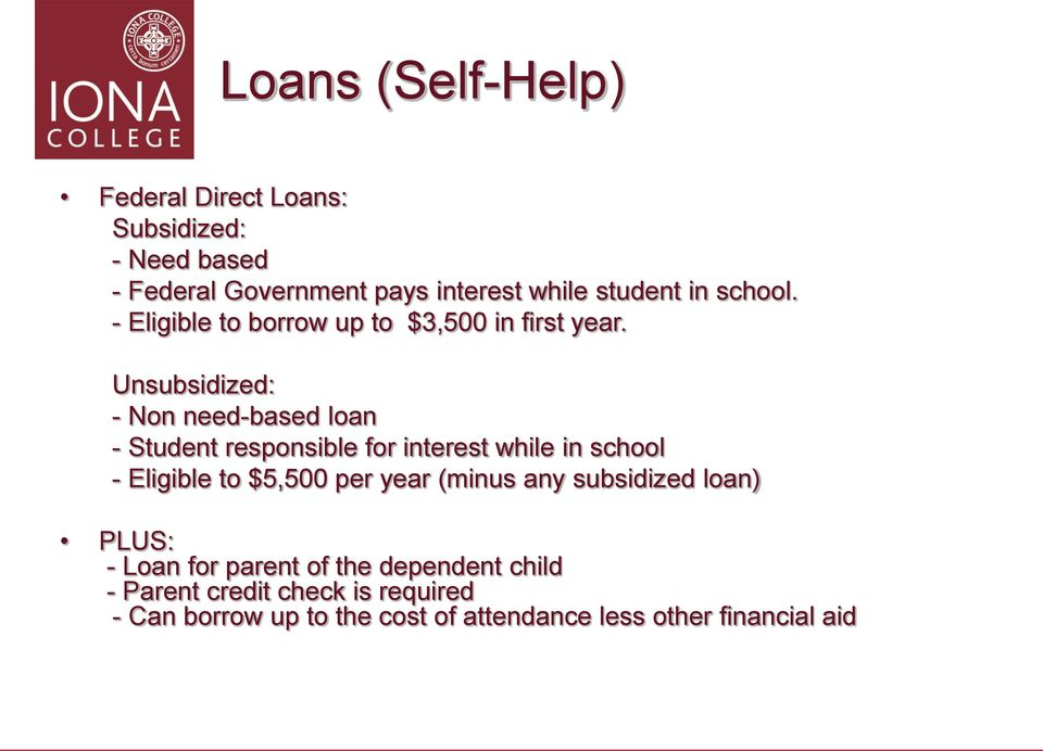 Unsubsidized: - Non need-based loan - Student responsible for interest while in school - Eligible to $5,500 per year