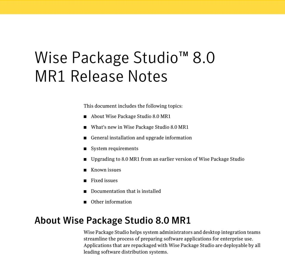 0 MR1 from an earlier version of Wise Package Studio Known issues Fixed issues Documentation that is installed Other information About Wise Package Studio 8.