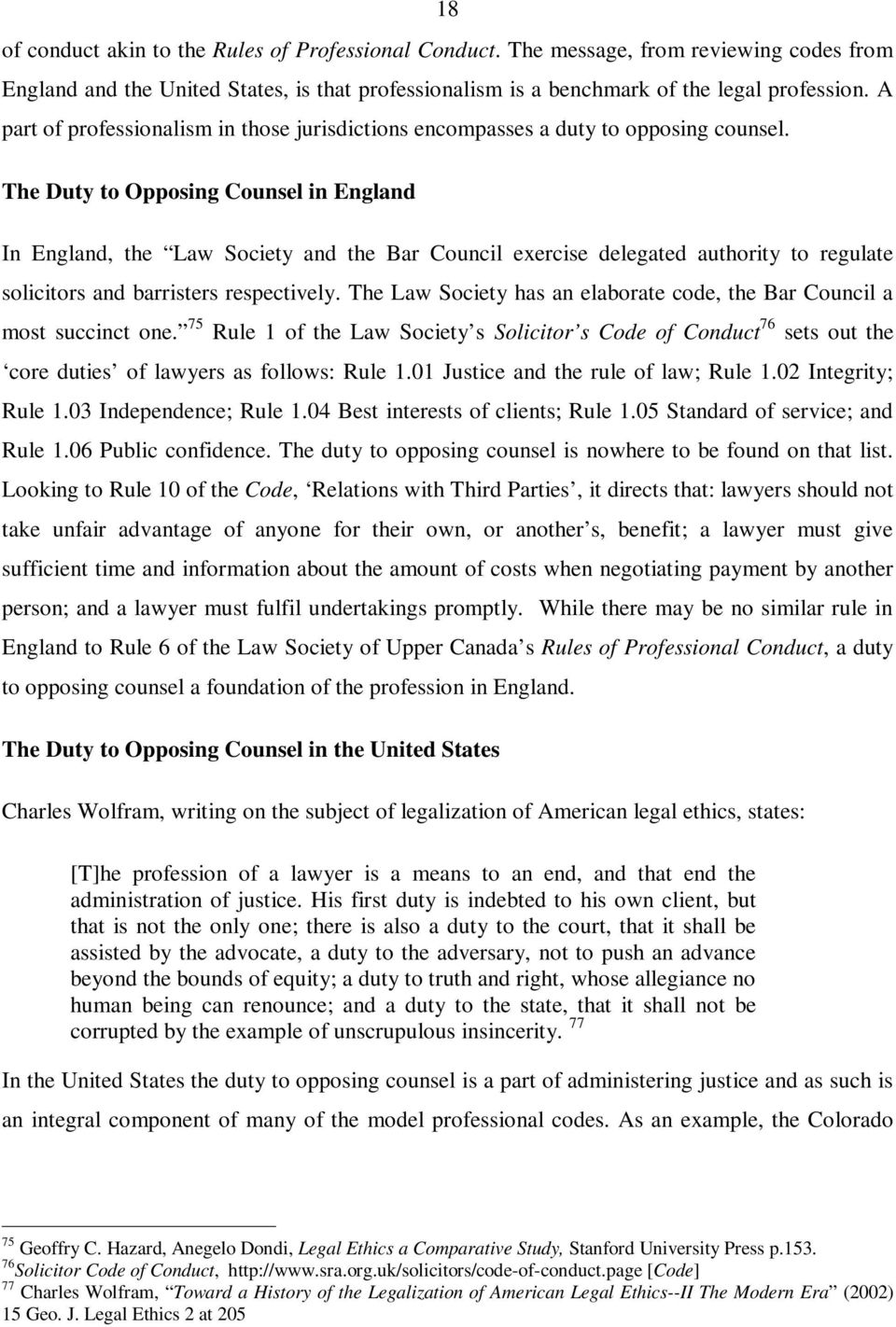 The Duty to Opposing Counsel in England In England, the Law Society and the Bar Council exercise delegated authority to regulate solicitors and barristers respectively.