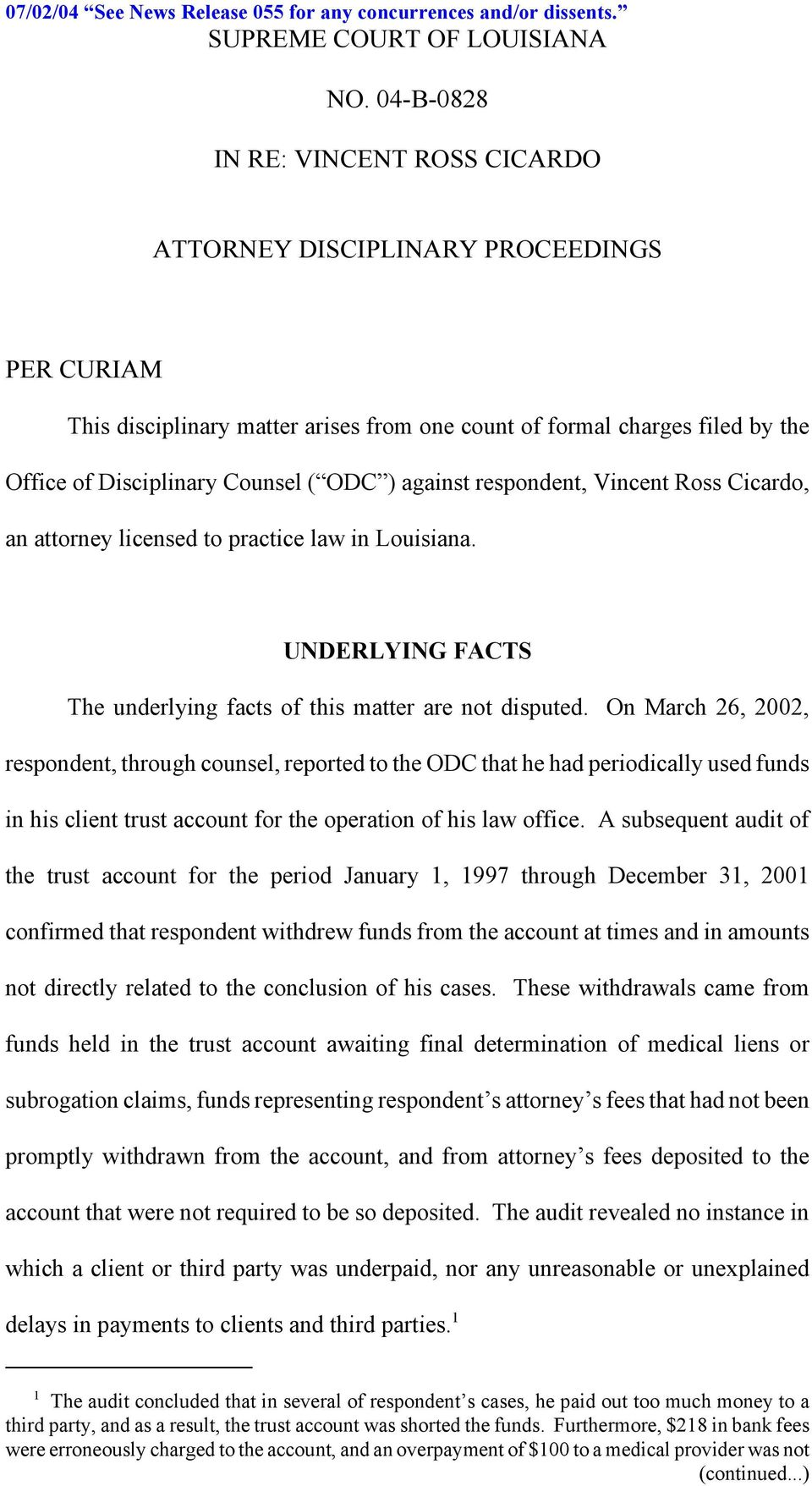 against respondent, Vincent Ross Cicardo, an attorney licensed to practice law in Louisiana. UNDERLYING FACTS The underlying facts of this matter are not disputed.