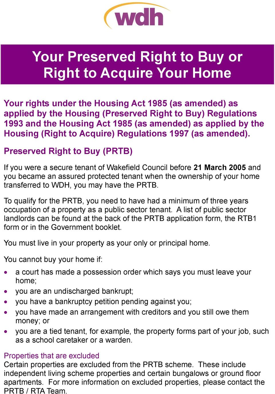 Preserved Right to Buy (PRTB) If you were a secure tenant of Wakefield Council before 21 March 2005 and you became an assured protected tenant when the ownership of your home transferred to WDH, you