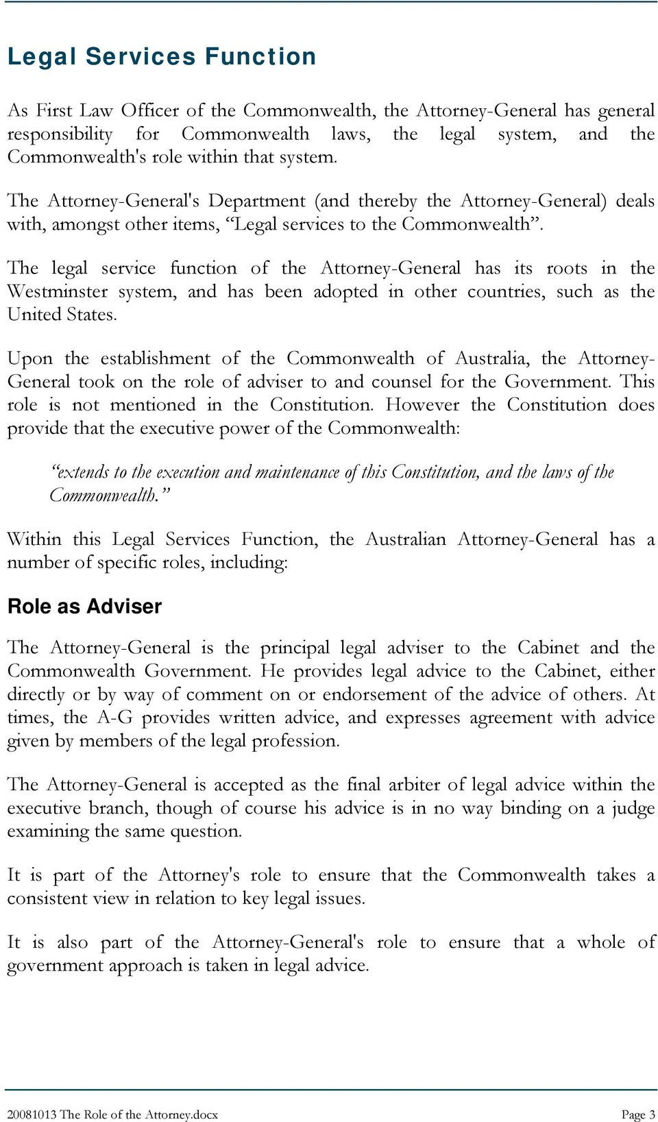 The legal service function of the Attorney-General has its roots in the Westminster system, and has been adopted in other countries, such as the United States.
