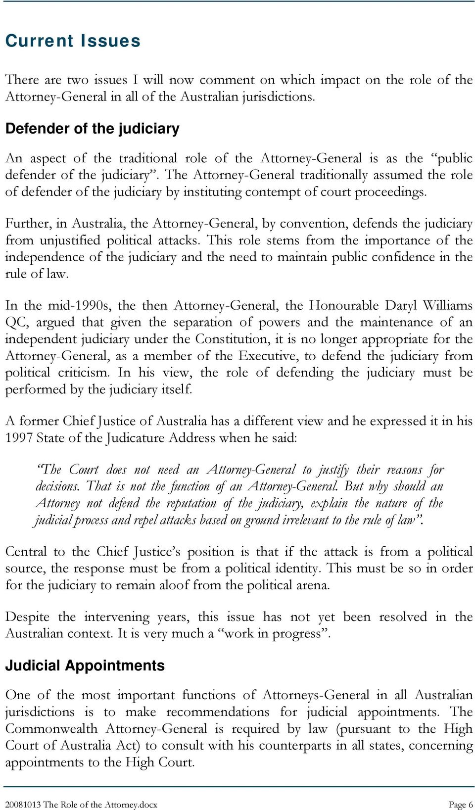 The Attorney-General traditionally assumed the role of defender of the judiciary by instituting contempt of court proceedings.
