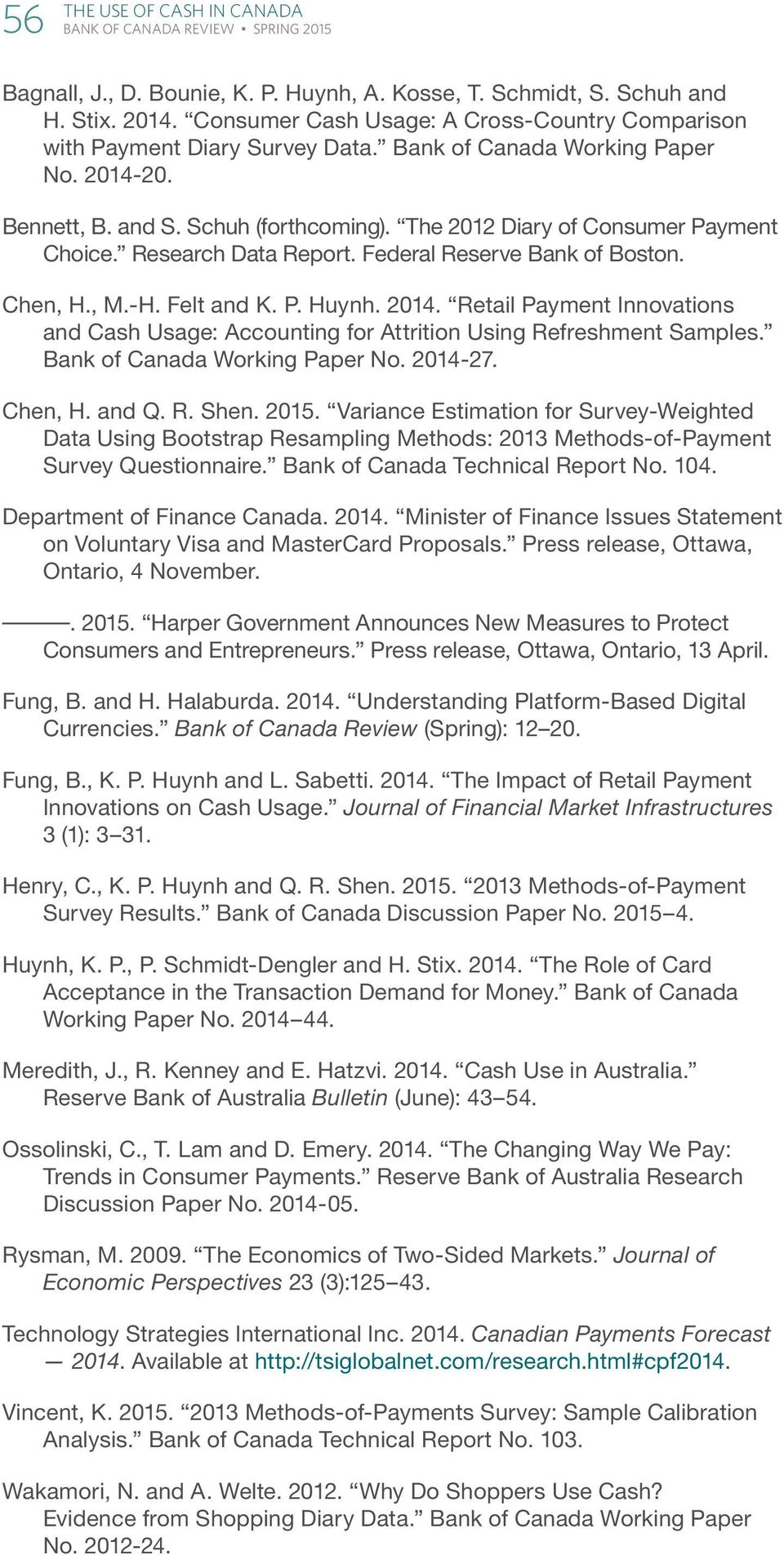 Felt and K. P. Huynh. 2014. Retail Payment Innovations and Cash Usage: Accounting for Attrition Using Refreshment Samples. Bank of Canada Working Paper No. 2014-27. Chen, H. and Q. R. Shen. 2015.