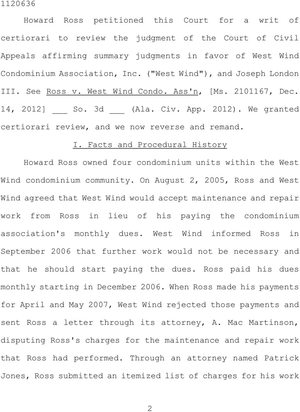 On August 2, 2005, Ross and West Wind agreed that West Wind would accept maintenance and repair work from Ross in lieu of his paying the condominium association's monthly dues.