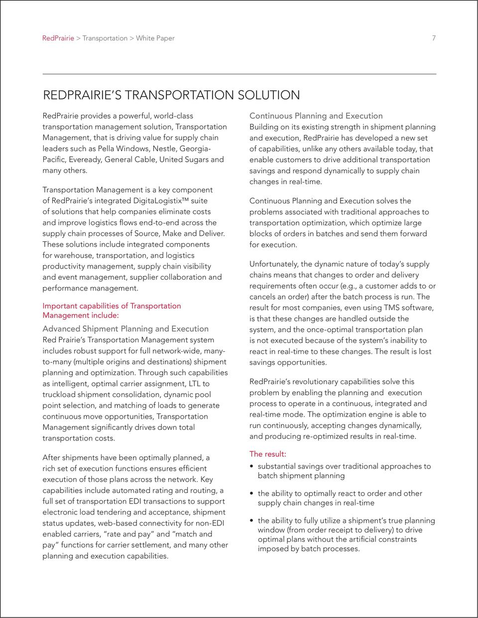Transportation Management is a key component of RedPrairie s integrated DigitaLogistix suite of solutions that help companies eliminate costs and improve logistics flows end-to-end across the supply