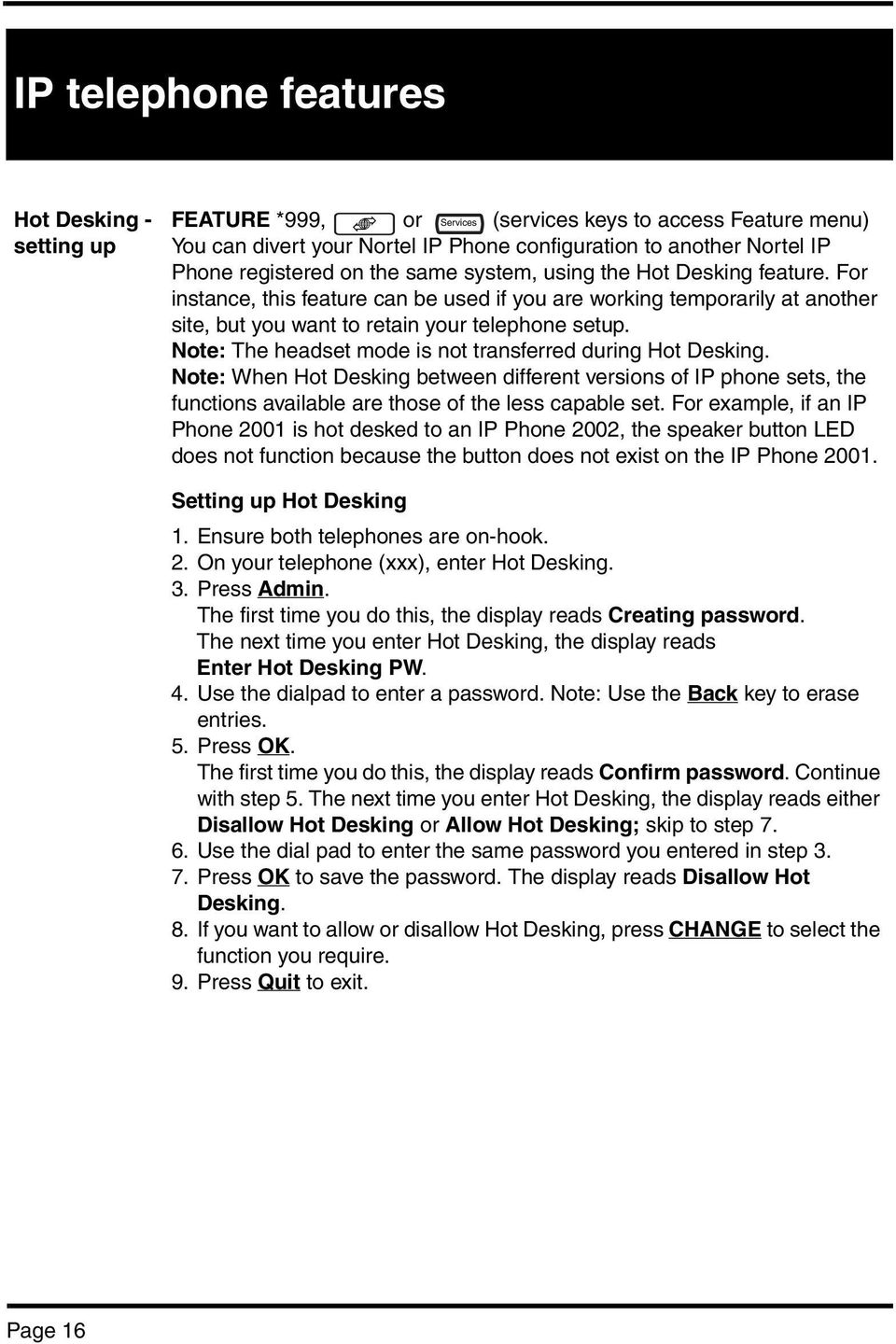 Note: The headset mode is not transferred during Hot Desking. Note: When Hot Desking between different versions of IP phone sets, the functions available are those of the less capable set.