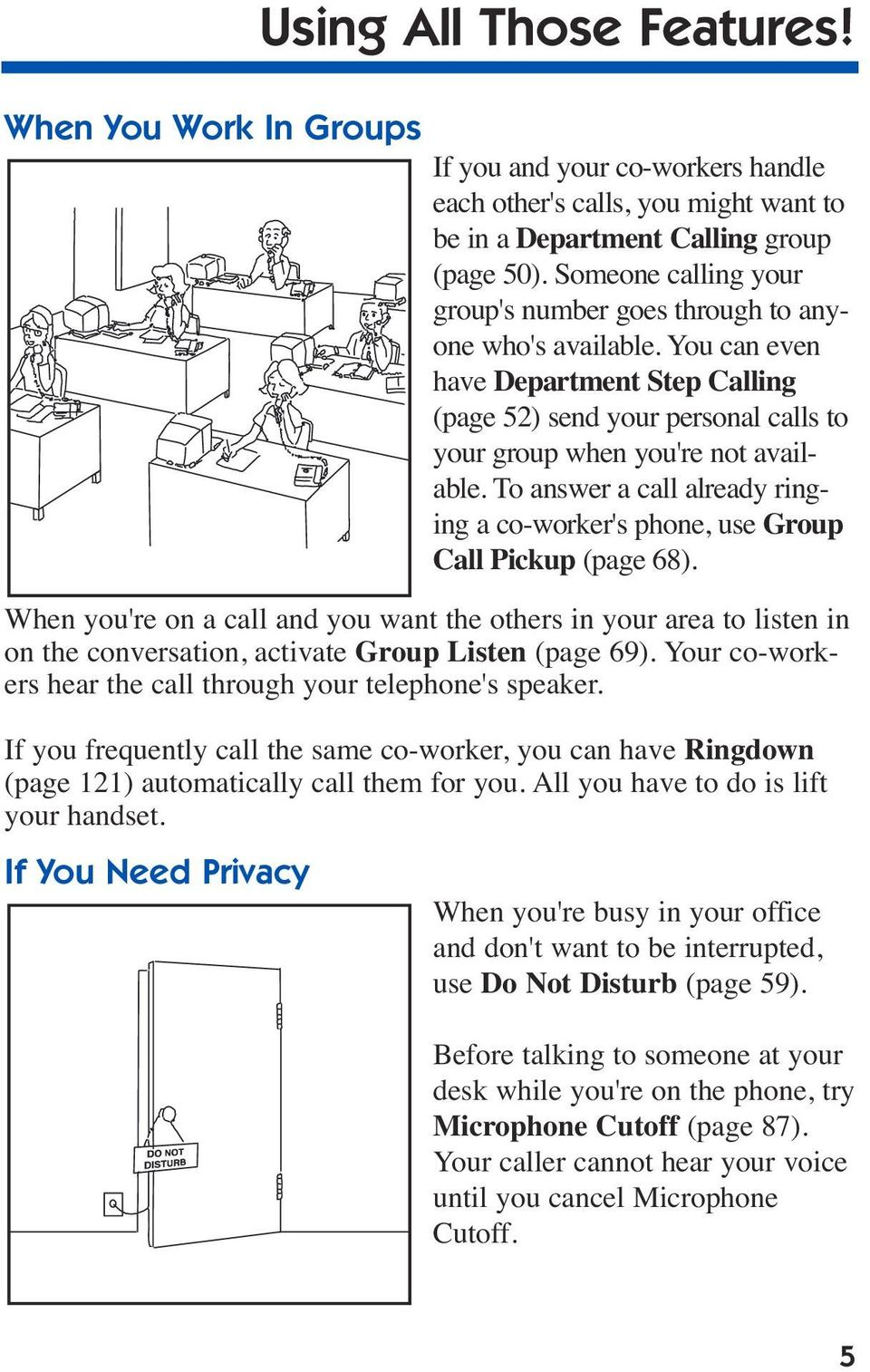 To answer a call already ringing a co-worker's phone, use Group Call Pickup (page 68).