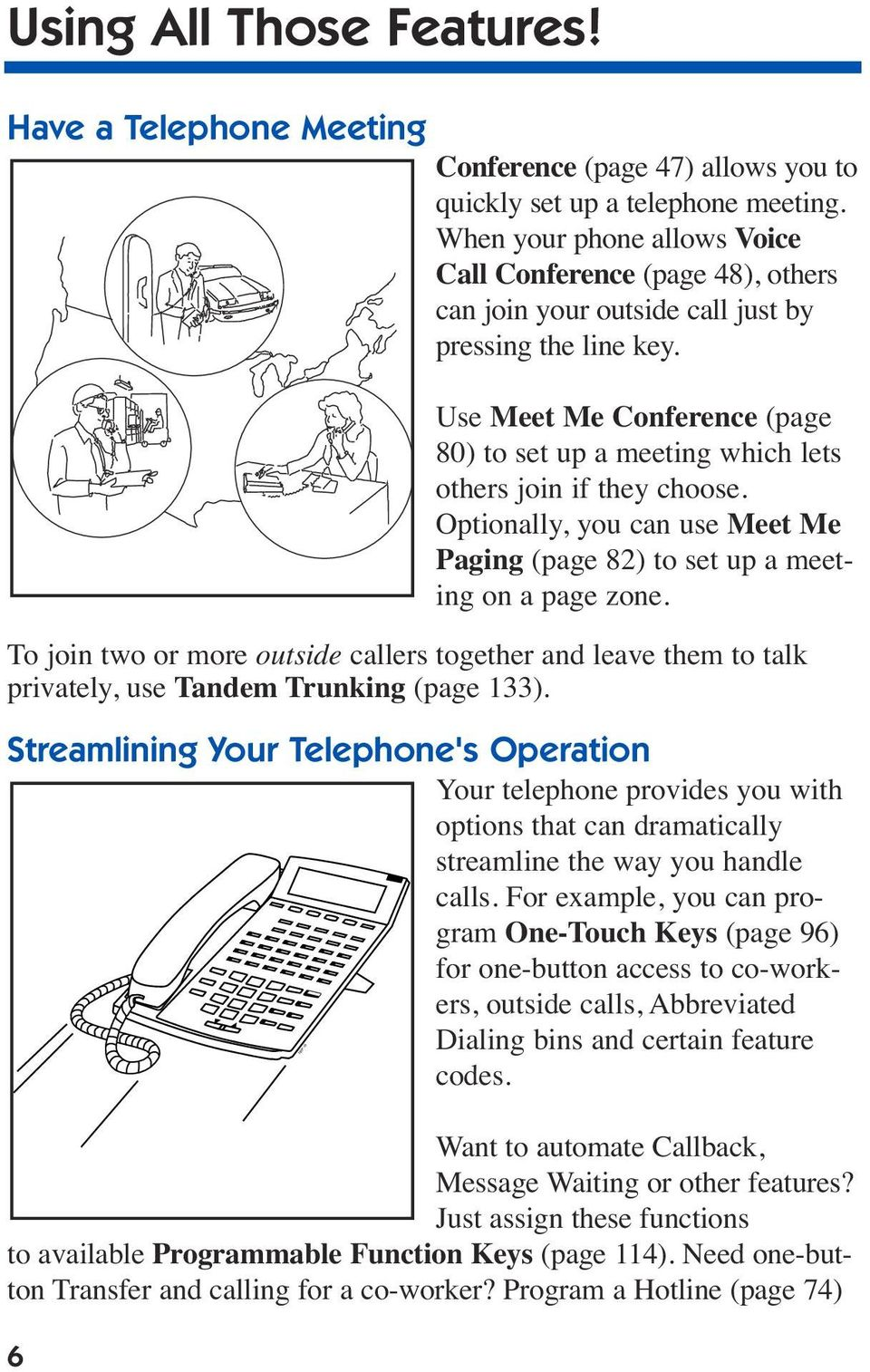 Use Meet Me Conference (page 80) to set up a meeting which lets others join if they choose. Optionally, you can use Meet Me Paging (page 82) to set up a meeting on a page zone.